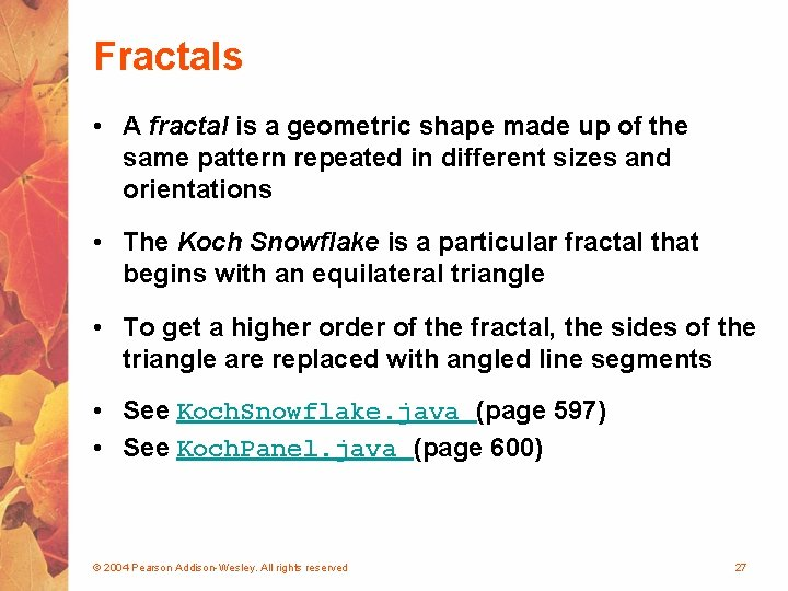 Fractals • A fractal is a geometric shape made up of the same pattern