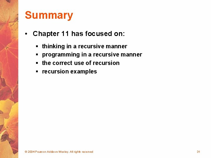 Summary • Chapter 11 has focused on: § § thinking in a recursive manner