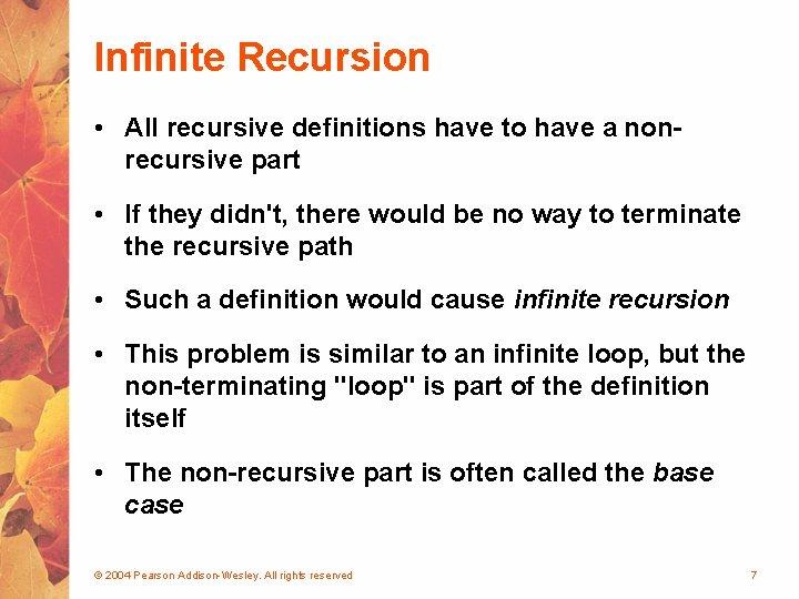 Infinite Recursion • All recursive definitions have to have a nonrecursive part • If