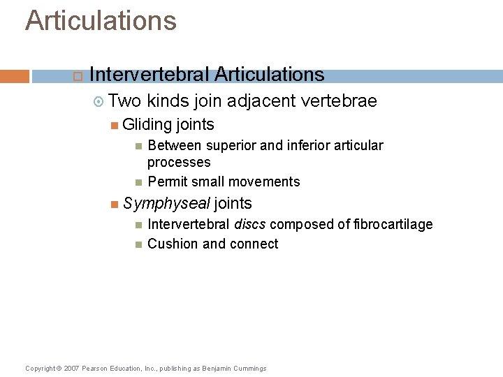 Articulations Intervertebral Articulations Two kinds join adjacent vertebrae Gliding joints Between superior and inferior