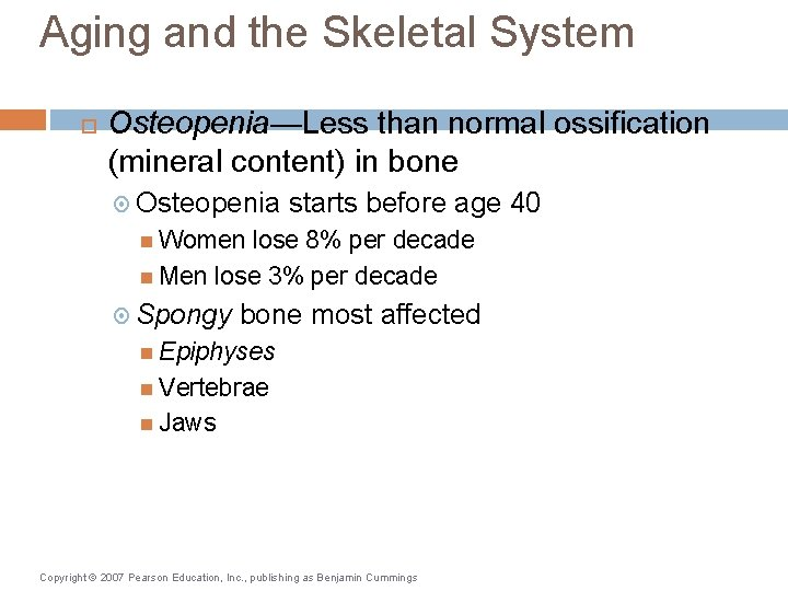 Aging and the Skeletal System Osteopenia—Less than normal ossification (mineral content) in bone Osteopenia
