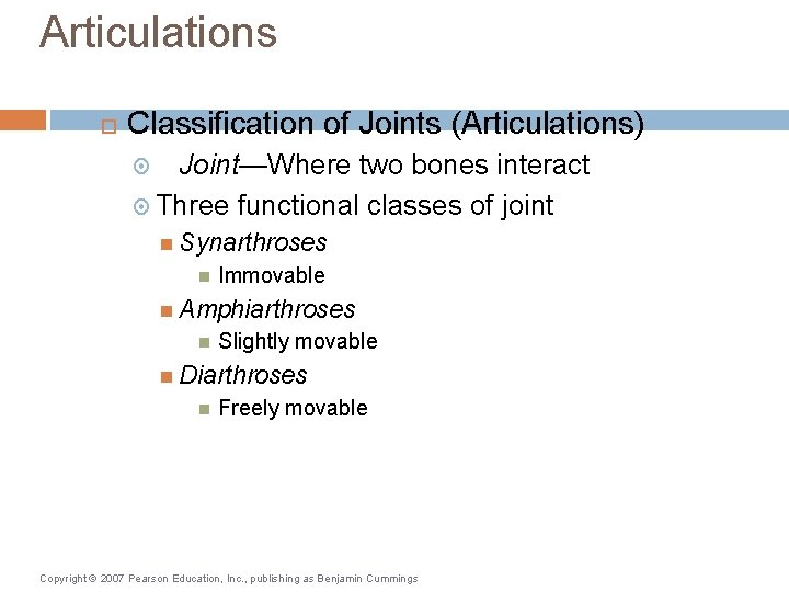 Articulations Classification of Joints (Articulations) Joint—Where two bones interact Three functional classes of joint