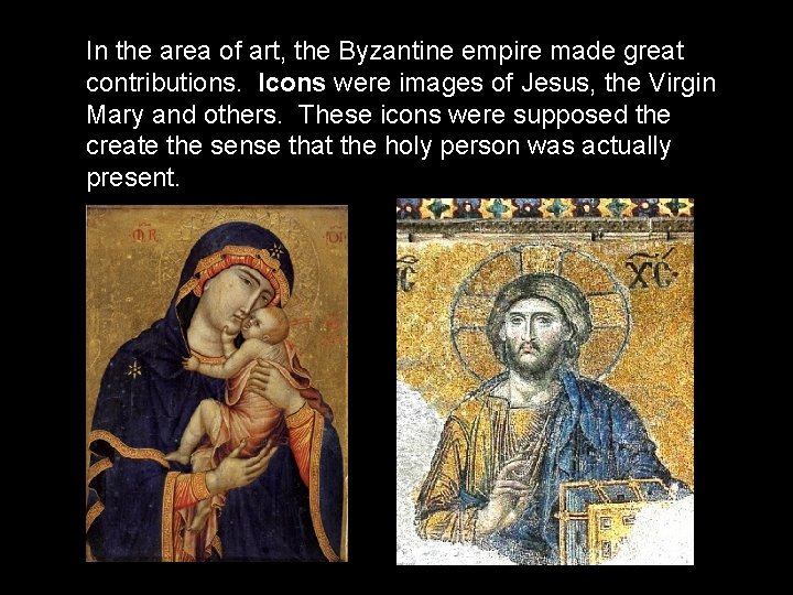 In the area of art, the Byzantine empire made great contributions. Icons were images