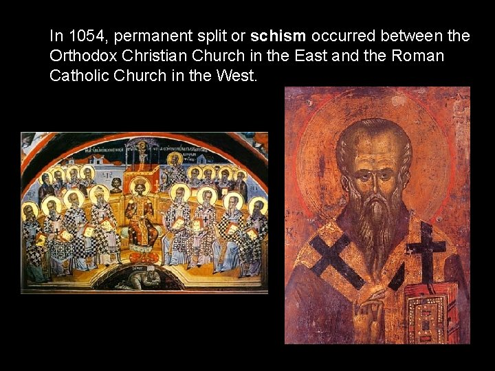 In 1054, permanent split or schism occurred between the Orthodox Christian Church in the