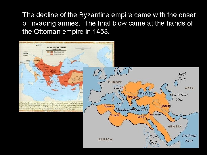 The decline of the Byzantine empire came with the onset of invading armies. The