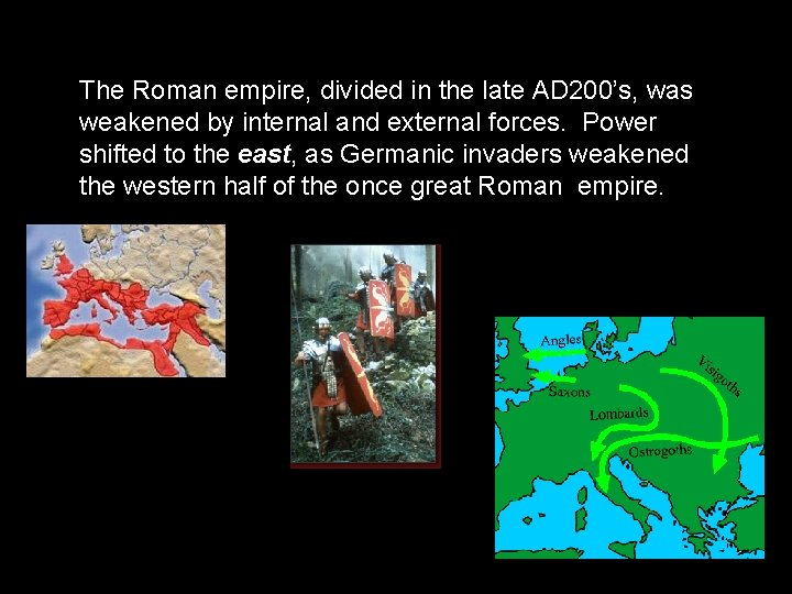 The Roman empire, divided in the late AD 200's, was weakened by internal and