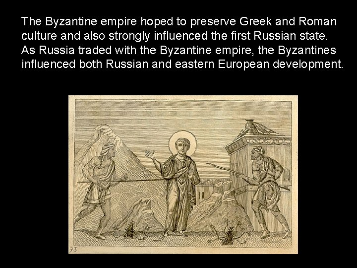 The Byzantine empire hoped to preserve Greek and Roman culture and also strongly influenced