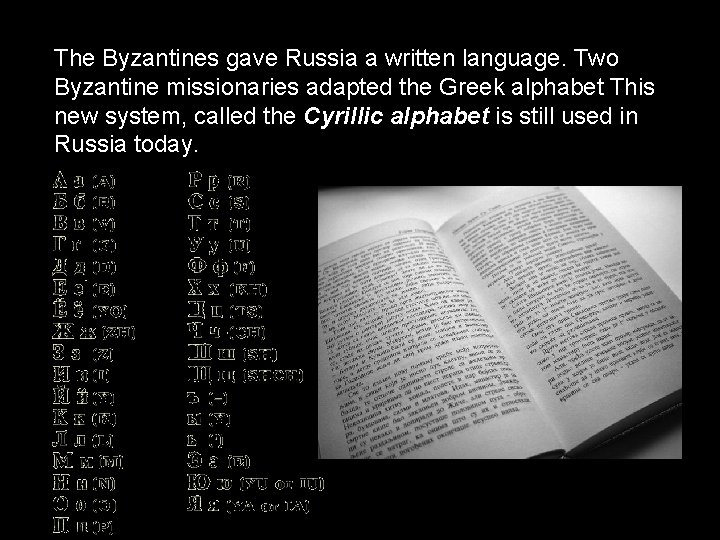 The Byzantines gave Russia a written language. Two Byzantine missionaries adapted the Greek alphabet