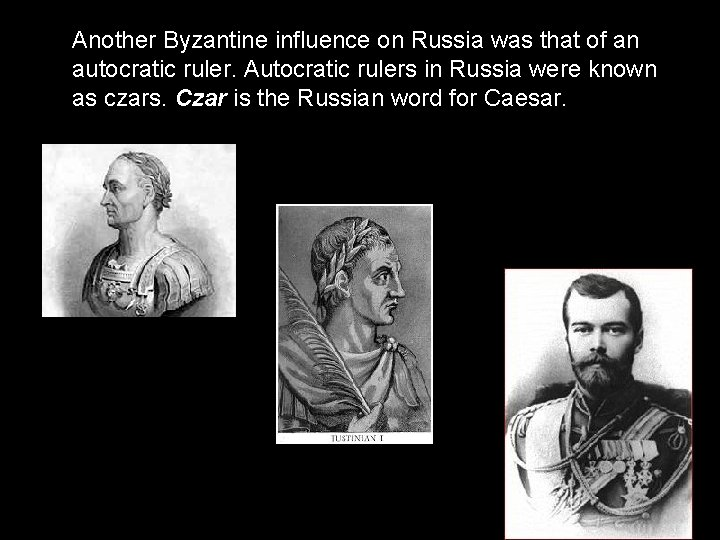 Another Byzantine influence on Russia was that of an autocratic ruler. Autocratic rulers in