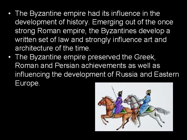 • The Byzantine empire had its influence in the development of history. Emerging
