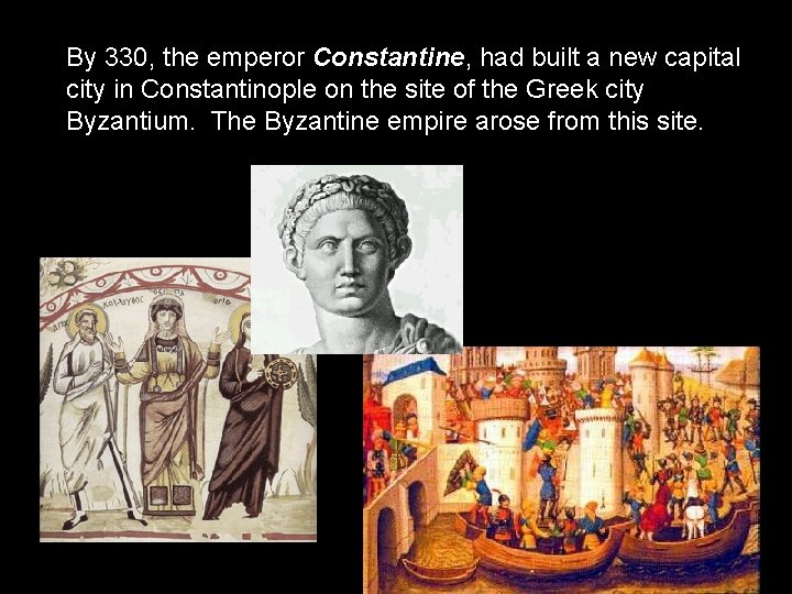 By 330, the emperor Constantine, had built a new capital city in Constantinople on