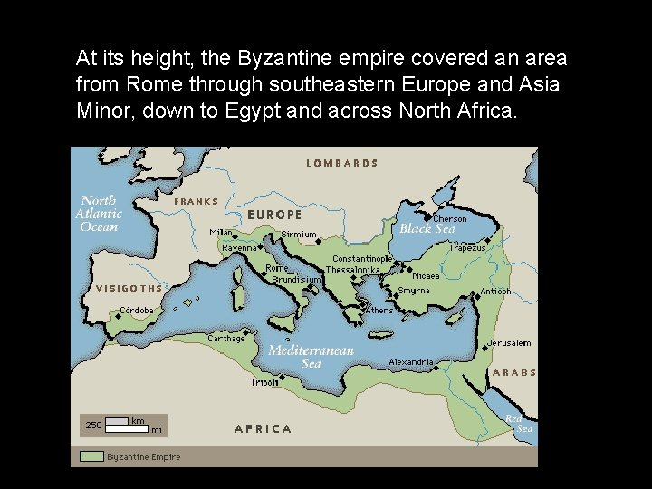 At its height, the Byzantine empire covered an area from Rome through southeastern Europe