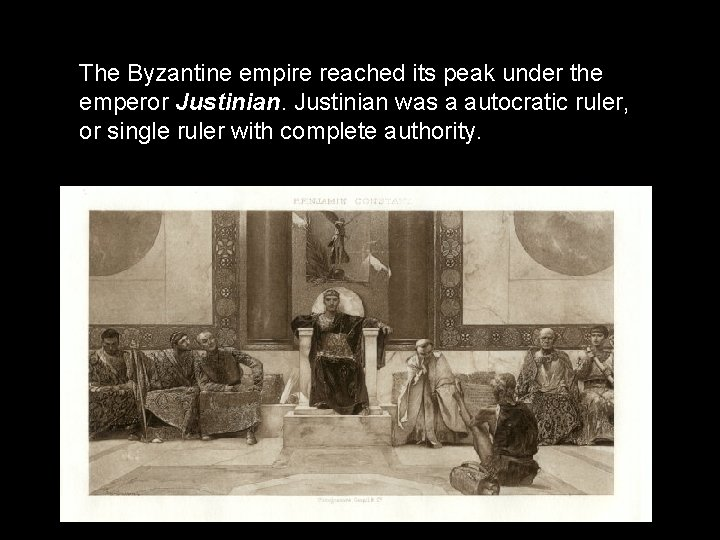 The Byzantine empire reached its peak under the emperor Justinian was a autocratic ruler,