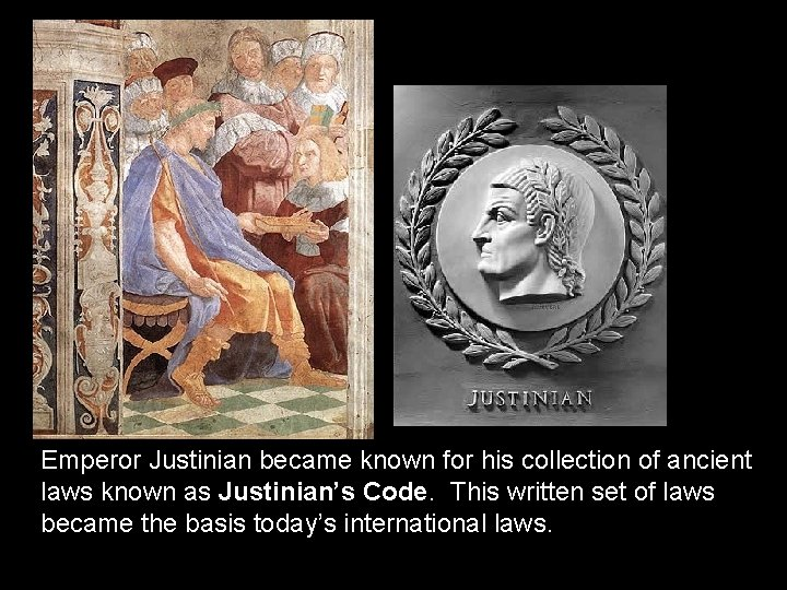 Emperor Justinian became known for his collection of ancient laws known as Justinian's Code.