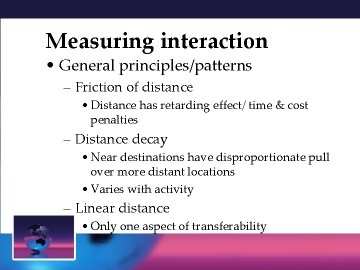 Measuring interaction • General principles/patterns – Friction of distance • Distance has retarding effect/