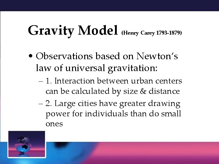 Gravity Model (Henry Carey 1793 -1879) • Observations based on Newton's law of universal