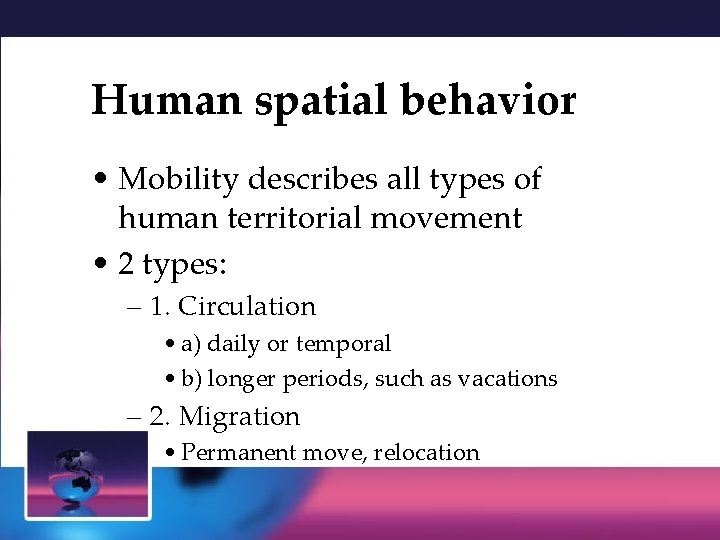 Human spatial behavior • Mobility describes all types of human territorial movement • 2