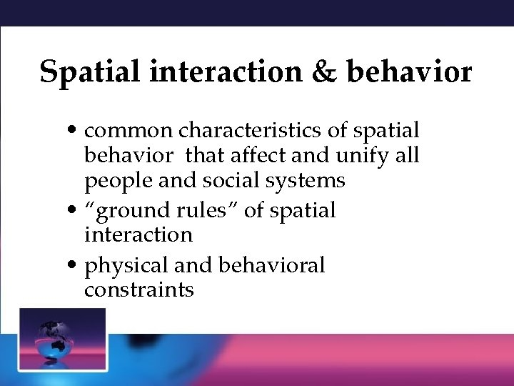 Spatial interaction & behavior • common characteristics of spatial behavior that affect and unify