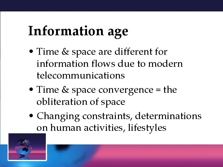Information age • Time & space are different for information flows due to modern
