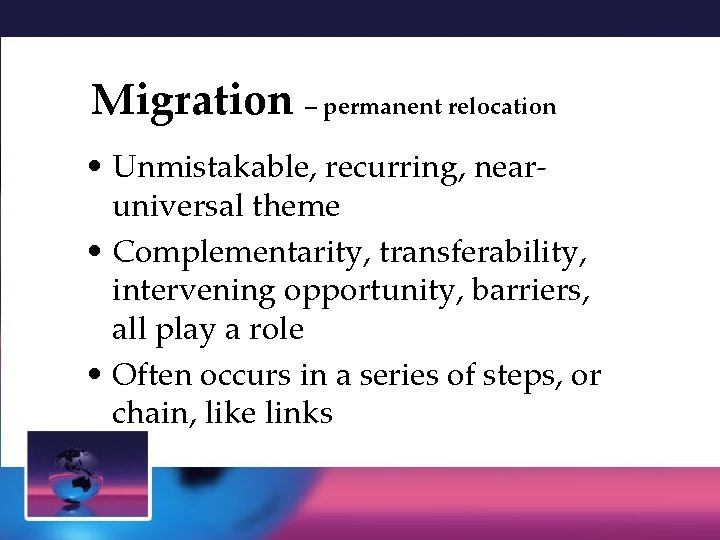Migration – permanent relocation • Unmistakable, recurring, nearuniversal theme • Complementarity, transferability, intervening opportunity,