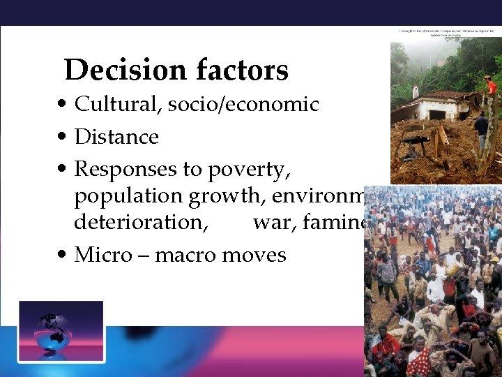 Decision factors • Cultural, socio/economic • Distance • Responses to poverty, population growth, environmental