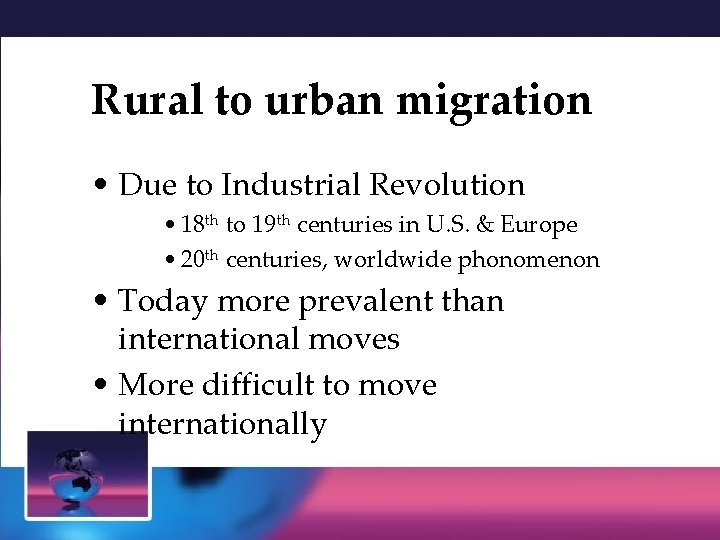 Rural to urban migration • Due to Industrial Revolution • 18 th to 19