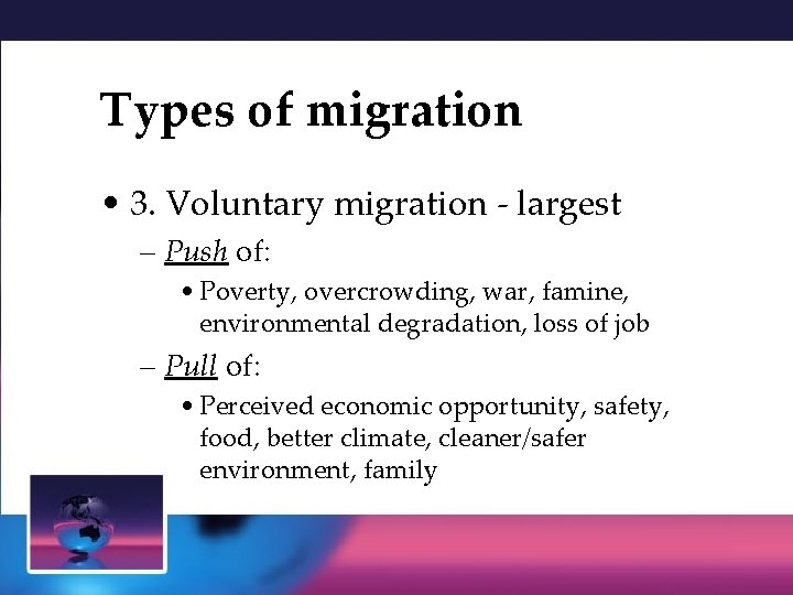 Types of migration • 3. Voluntary migration - largest – Push of: • Poverty,