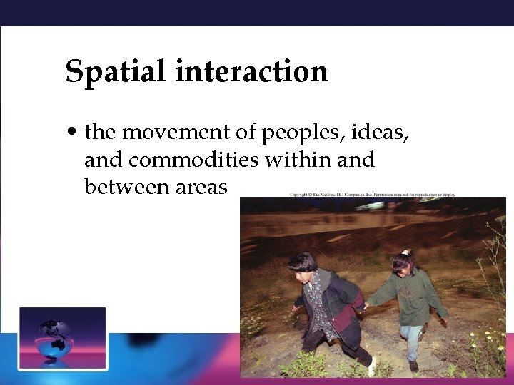 Spatial interaction • the movement of peoples, ideas, and commodities within and between areas