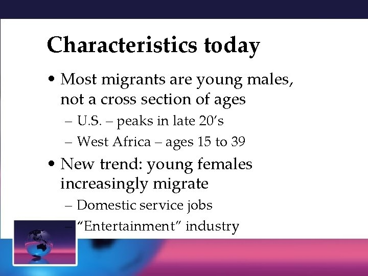 Characteristics today • Most migrants are young males, not a cross section of ages