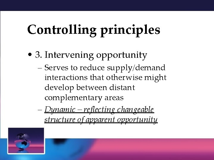Controlling principles • 3. Intervening opportunity – Serves to reduce supply/demand interactions that otherwise