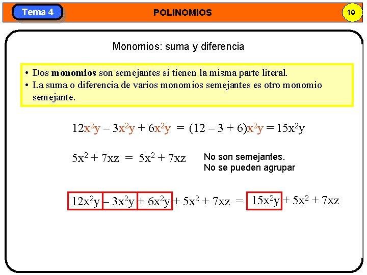 Tema 4 POLINOMIOS Monomios: suma y diferencia • Dos monomios son semejantes si tienen