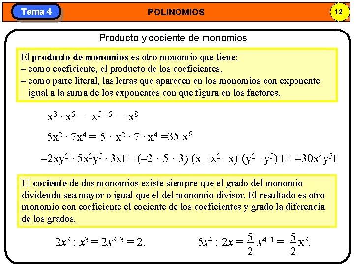Tema 4 POLINOMIOS 12 Producto y cociente de monomios El producto de monomios es