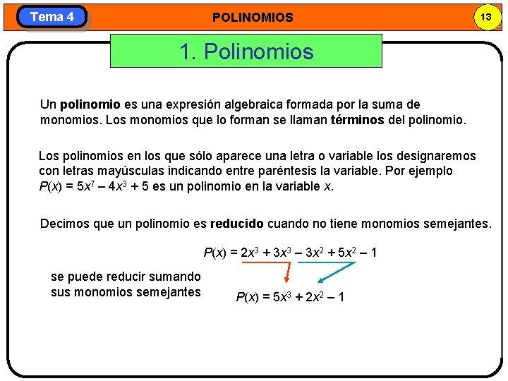 Tema 4 POLINOMIOS 13 1. Polinomios Un polinomio es una expresión algebraica formada por