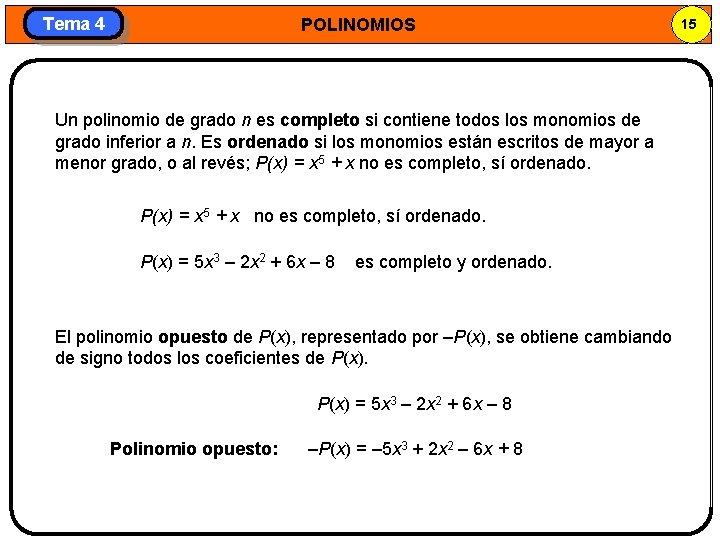 Tema 4 POLINOMIOS Un polinomio de grado n es completo si contiene todos los