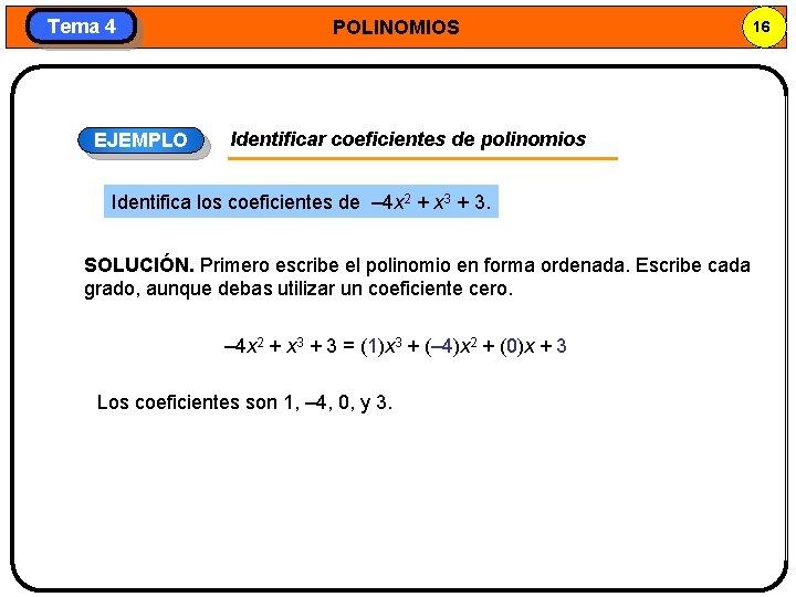 Tema 4 EJEMPLO POLINOMIOS Identificar coeficientes de polinomios Identifica los coeficientes de – 4