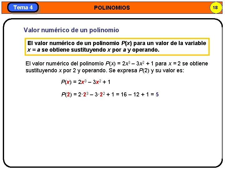 Tema 4 POLINOMIOS Valor numérico de un polinomio El valor numérico de un polinomio