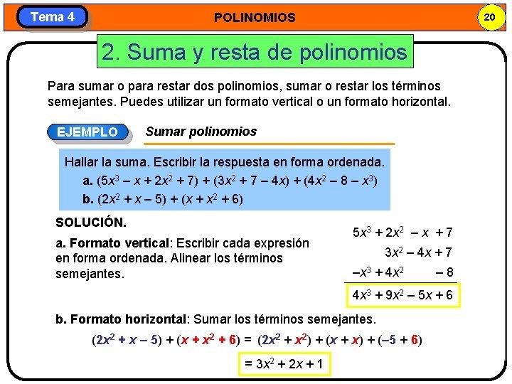 Tema 4 POLINOMIOS 20 2. Suma y resta de polinomios Para sumar o para