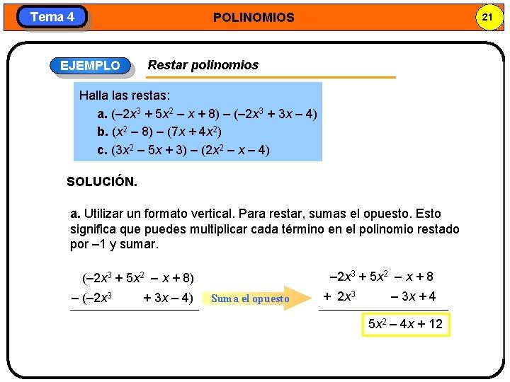 Tema 4 POLINOMIOS EJEMPLO 21 Restar polinomios Halla las restas: a. (– 2 x