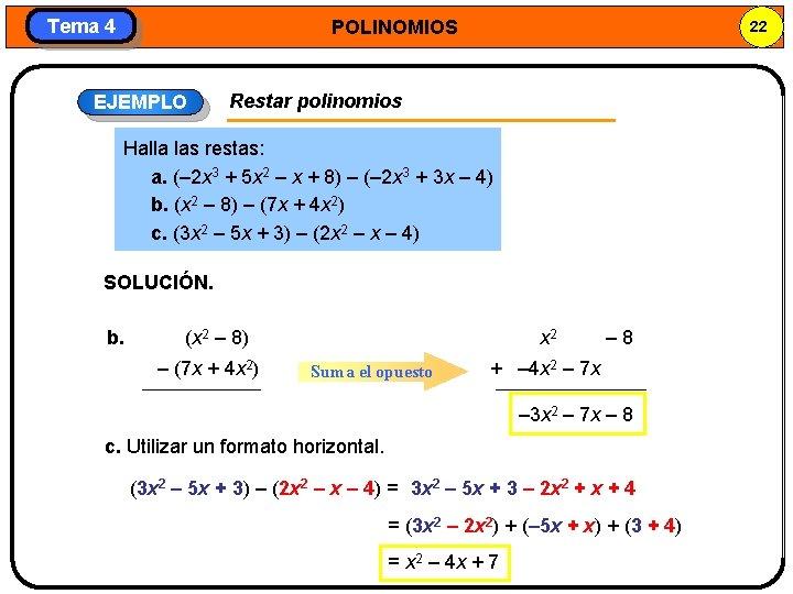 Tema 4 POLINOMIOS EJEMPLO 22 Restar polinomios Halla las restas: a. (– 2 x