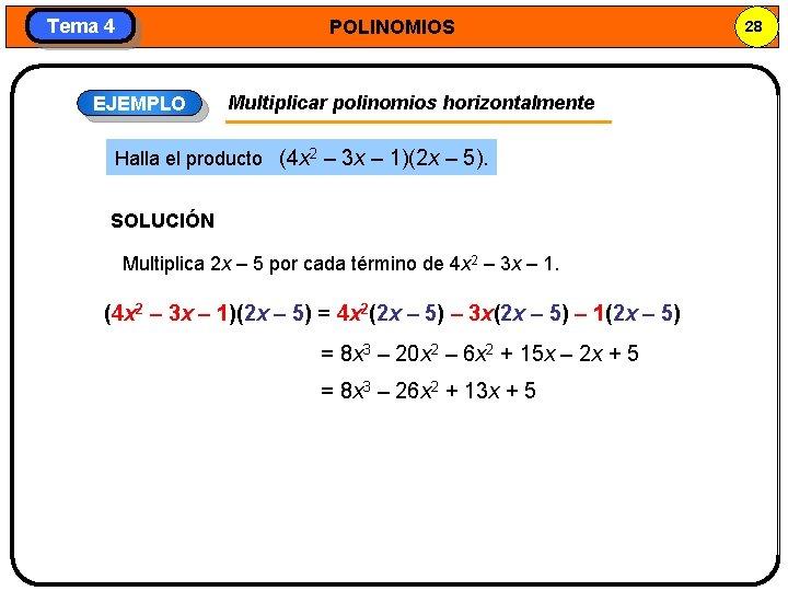 Tema 4 POLINOMIOS EJEMPLO Multiplicar polinomios horizontalmente Halla el producto (4 x 2 –