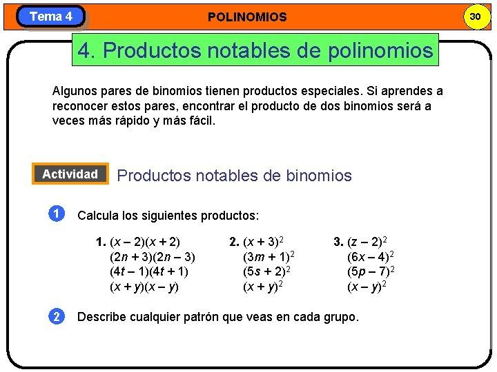 Tema 4 POLINOMIOS 30 4. Productos notables de polinomios Algunos pares de binomios tienen