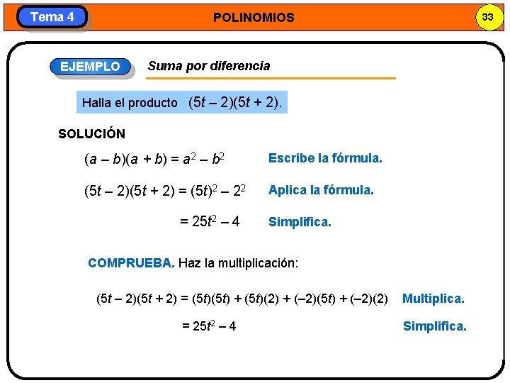 Tema 4 POLINOMIOS EJEMPLO 33 Suma por diferencia Halla el producto (5 t –