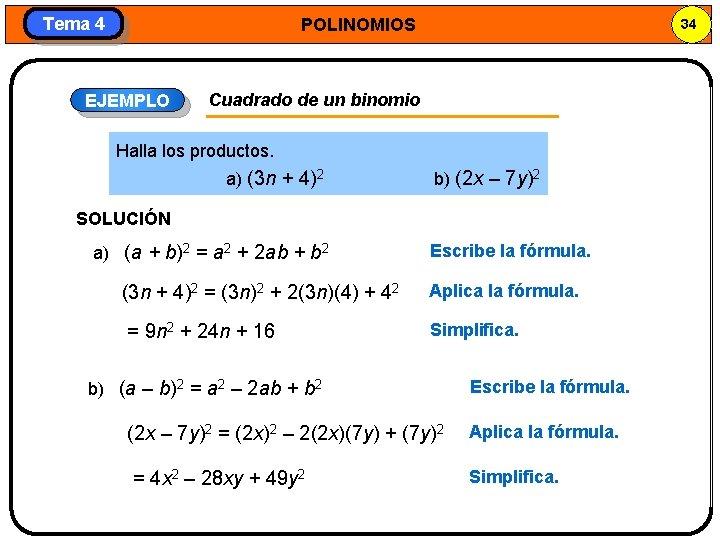 Tema 4 POLINOMIOS EJEMPLO 34 Cuadrado de un binomio Halla los productos. a) (3