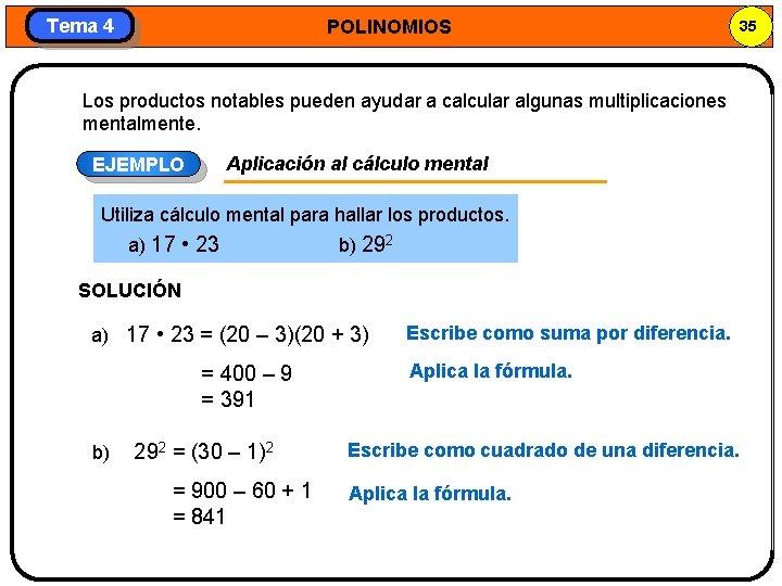 Tema 4 POLINOMIOS 35 Los productos notables pueden ayudar a calcular algunas multiplicaciones mentalmente.