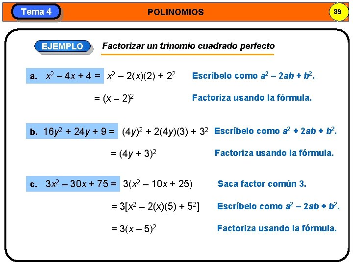 Tema 4 EJEMPLO POLINOMIOS 39 Factorizar un trinomio cuadrado perfecto a. x 2 –