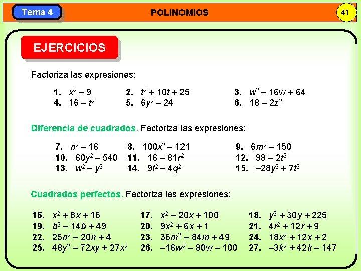 Tema 4 POLINOMIOS 41 EJERCICIOS Factoriza las expresiones: 1. x 2 – 9 4.