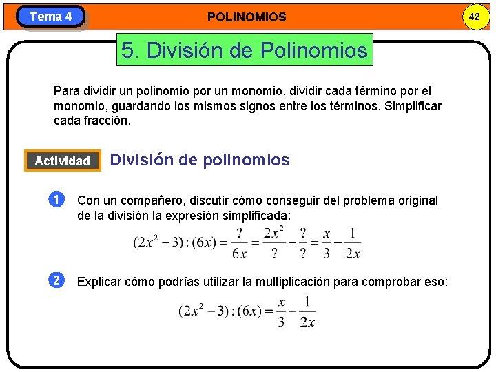 Tema 4 POLINOMIOS 5. División de Polinomios Para dividir un polinomio por un monomio,