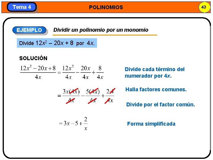 Tema 4 EJEMPLO POLINOMIOS 43 Dividir un polinomio por un monomio Divide 12 x