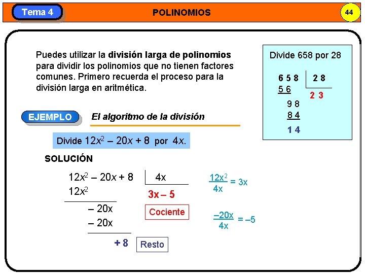 Tema 4 POLINOMIOS 44 Puedes utilizar la división larga de polinomios para dividir los