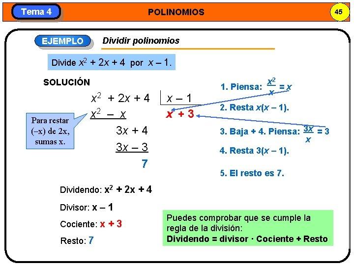 Tema 4 POLINOMIOS 45 Dividir polinomios EJEMPLO Divide x 2 + 2 x +